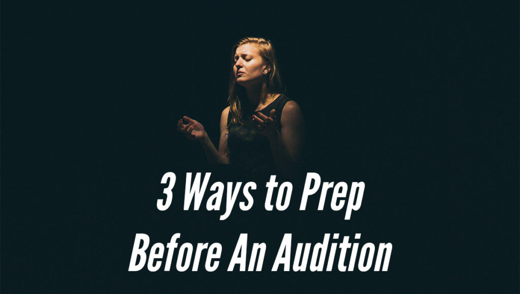 3 Ways to Prep Before An Audition