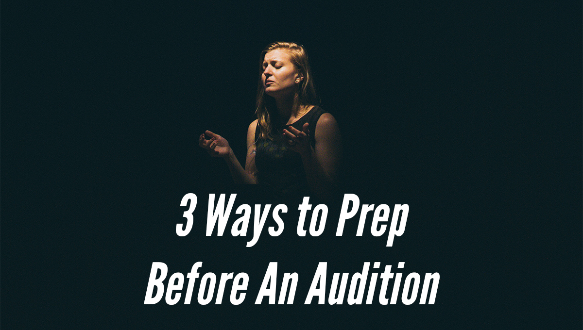 3 Ways to Prep Before Your Audition