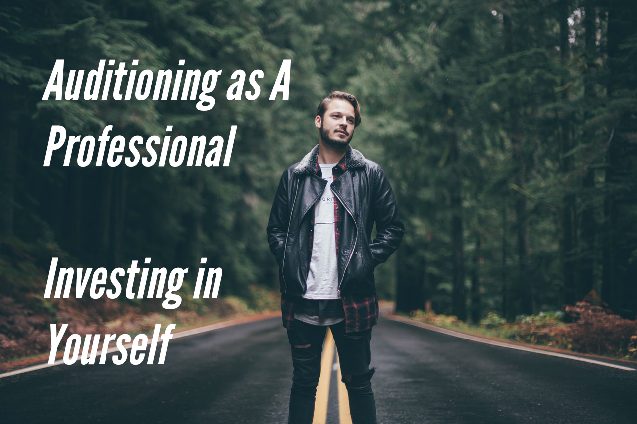 Auditioning as A Professional – Investing in Yourself